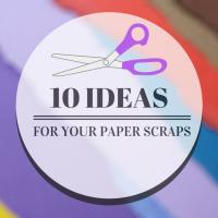 10 Ideas For Your Paper Scraps