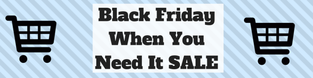 Black FridayWhen YouNeed It SALE(1)
