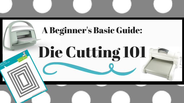A Beginners Basic Guide: Die Cutting 101 | Multiplicity Crafts