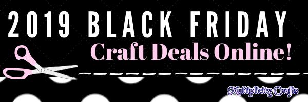 2019 Black Friday Craft Deals Online!!
